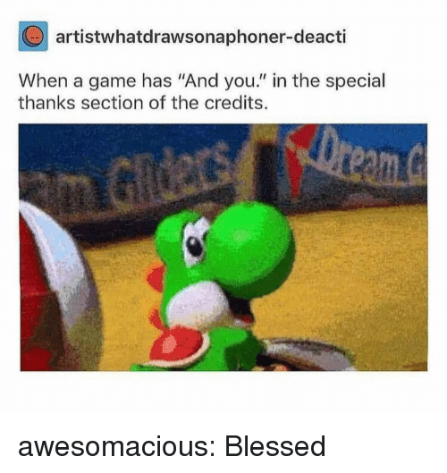 """Blessed, Tumblr, and Blog: artistwhatdrawsonaphoner-deacti  When a game has """"And you."""" in the special  thanks section of the credits. awesomacious:  Blessed"""