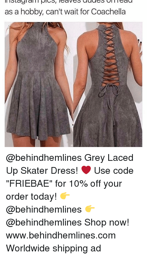"""Coachella, Funny, and Dress: as a hobby, can't wait for Coachella @behindhemlines Grey Laced Up Skater Dress! ❤️ Use code """"FRIEBAE"""" for 10% off your order today! 👉 @behindhemlines 👉 @behindhemlines Shop now! www.behindhemlines.com Worldwide shipping ad"""