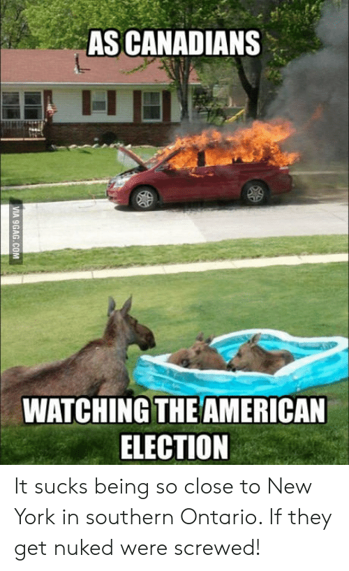New York, Election, and York: AS CANADIANS  WATCHING THEAMERICAN  ELECTION It sucks being so close to New York in southern Ontario. If they get nuked were screwed!
