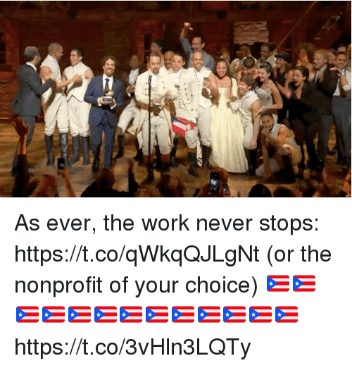 Memes, Work, and Never: As ever, the work never stops: https://t.co/qWkqQJLgNt (or the nonprofit of your choice) 🇵🇷🇵🇷🇵🇷🇵🇷🇵🇷🇵🇷🇵🇷🇵🇷🇵🇷🇵🇷🇵🇷🇵🇷🇵🇷 https://t.co/3vHln3LQTy