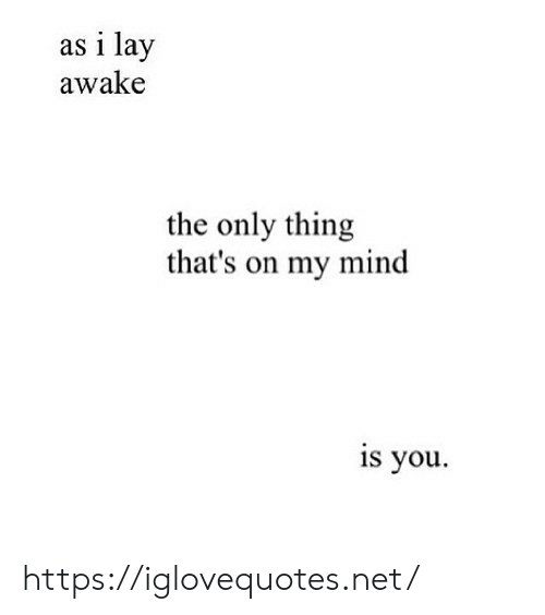My Mind: as i lay  awake  the only thing  that's on my mind  is you https://iglovequotes.net/