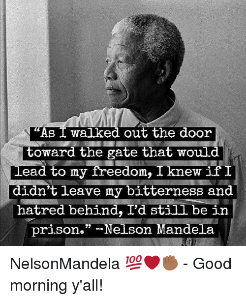 """Memes, Nelson Mandela, and Prison: """"As I walked out the door  toward the gate that would  lead to my freedom, I knew if  didn't leave my bitterness and  hatred behind, I'd stiil be in  prison."""" -Nelson Mandela NelsonMandela 💯❤️✊🏾 - Good morning y'all!"""