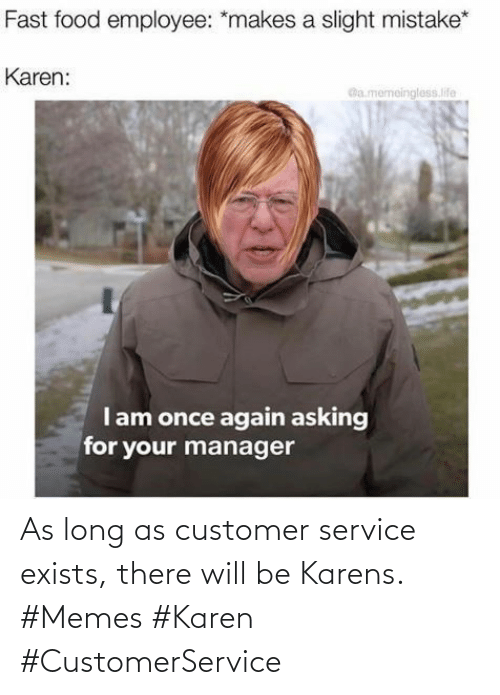 customer: As long as customer service exists, there will be Karens. #Memes #Karen #CustomerService