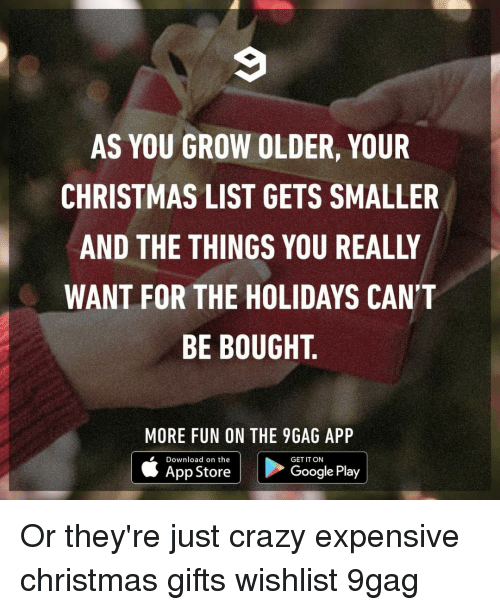 9gag, Christmas, and Crazy: AS YOU GROW OLDER, YOUR  CHRISTMAS LIST GETS SMALLER  AND THE THINGS YOU REALLY  WANT FOR THE HOLIDAYS CAN'T  BE BOUGHT.  MORE FUN ON THE 9GAG APP  Download on the  GET IT ON  App Store  Google Play Or they're just crazy expensive⠀ christmas gifts wishlist 9gag