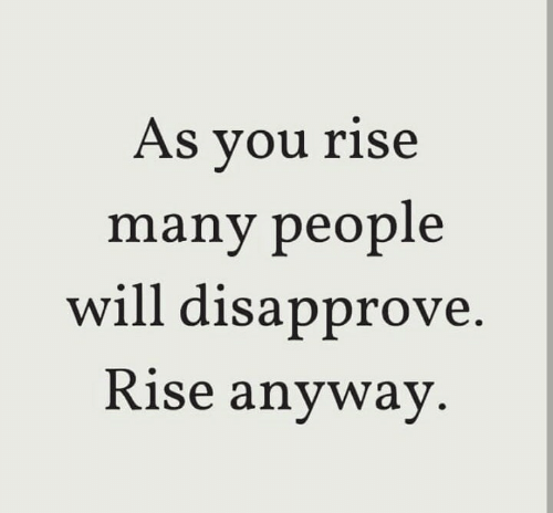 Will, You, and People: As you rise  many people  will disapprove.  Rise anyway.