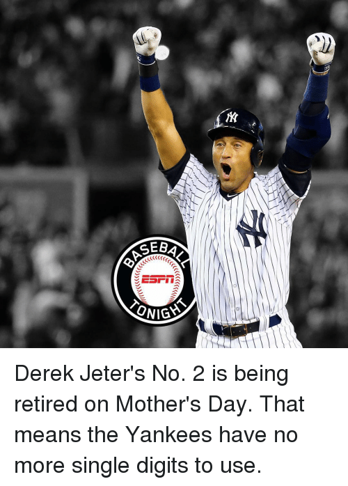 Memes, Mother's Day, and Derek Jeter: ASE6  TONA Derek Jeter's No. 2 is being retired on Mother's Day. That means the Yankees have no more single digits to use.