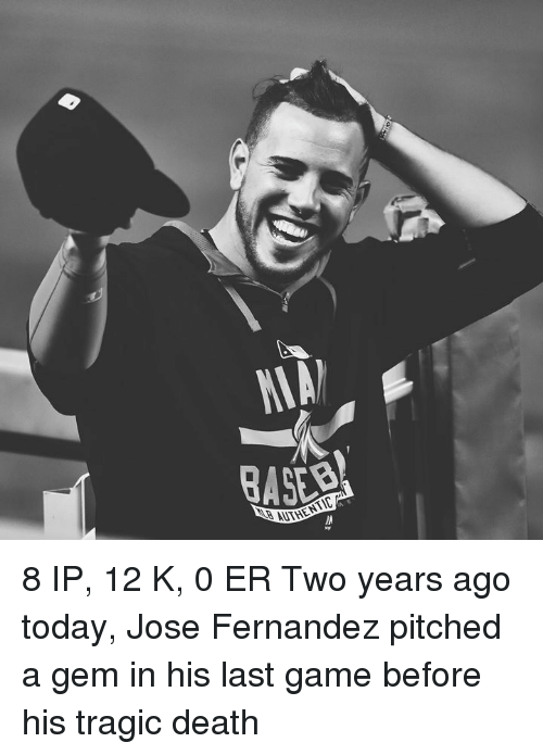 Death, Game, and Today: ASER 8 IP, 12 K, 0 ER  Two years ago today, Jose Fernandez pitched a gem in his last game before his tragic death