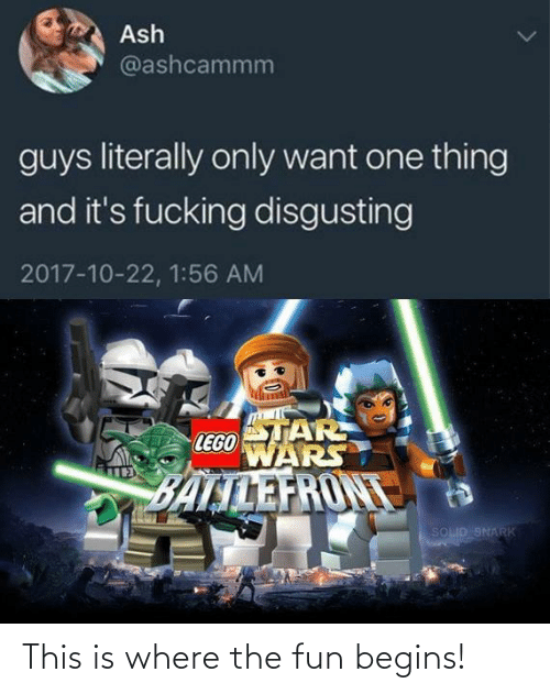 One Thing: Ash  @ashcammm  guys literally only want one thing  and it's fucking disgusting  2017-10-22, 1:56 AM  STAR  LEGO  WARS  BALTLEFRONT  SOLID SNARK This is where the fun begins!