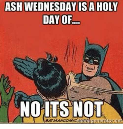 Ash Wednesday: ASH WEDNESDAY IS A HOLY  DAY OF  NOATS NOT  BATMANCOMIC  atumugeneratore