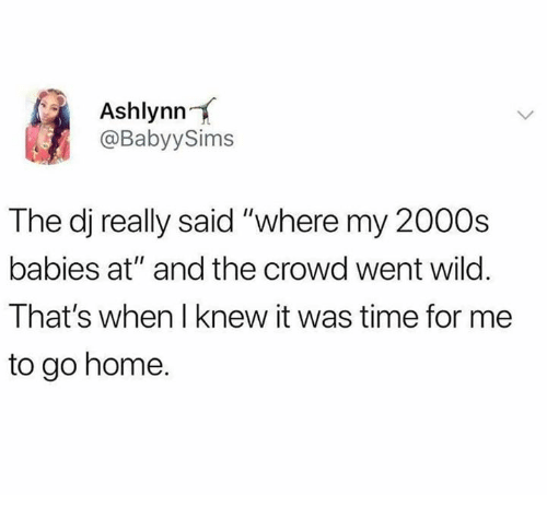 """Dank, Home, and Time: Ashlynn  @BabyySims  The dj really said """"where my 2000s  babies at"""" and the crowd went wilo.  That's when I knew it was time for me  to go home."""