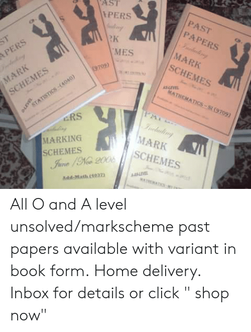 """Click, Memes, and Book: ASI  PERS  PAST  PAPERS  4p  Rk  MARK  SCHEMES  MES  09)  MATHEMATICS-Si (9709)  SCHEMES  ERS  MARK  SCHEMES  MARKING  SCHEMES  DE  Add-Math 4037 All O and A level unsolved/markscheme past papers available with variant in book form. Home delivery. Inbox for details or click """" shop now"""""""