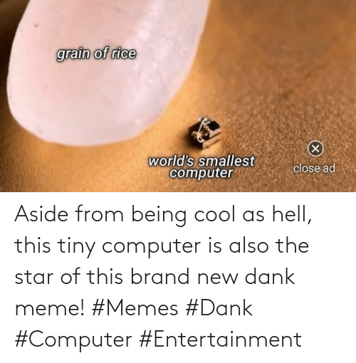 entertainment: Aside from being cool as hell, this tiny computer is also the star of this brand new dank meme! #Memes #Dank #Computer #Entertainment