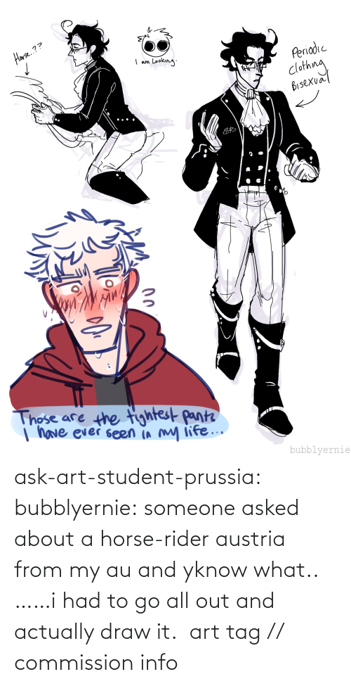 Had To: ask-art-student-prussia:  bubblyernie: someone asked about a horse-rider austria from my au and yknow what.. ……i had to go all out and actually draw it.  art tag // commission info