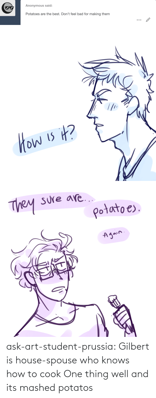 One Thing: ask-art-student-prussia:  Gilbert is house-spouse who knows how to cook One thing well and its mashed potatos