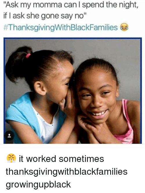 """Growing Up Black: Ask my momma can I spend the night,  if I ask she gone say no""""  😤 it worked sometimes thanksgivingwithblackfamilies growingupblack"""