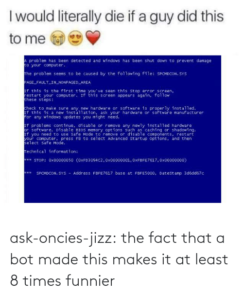 The Fact That: ask-oncies-jizz: the fact that a bot made this makes it at least 8 times funnier