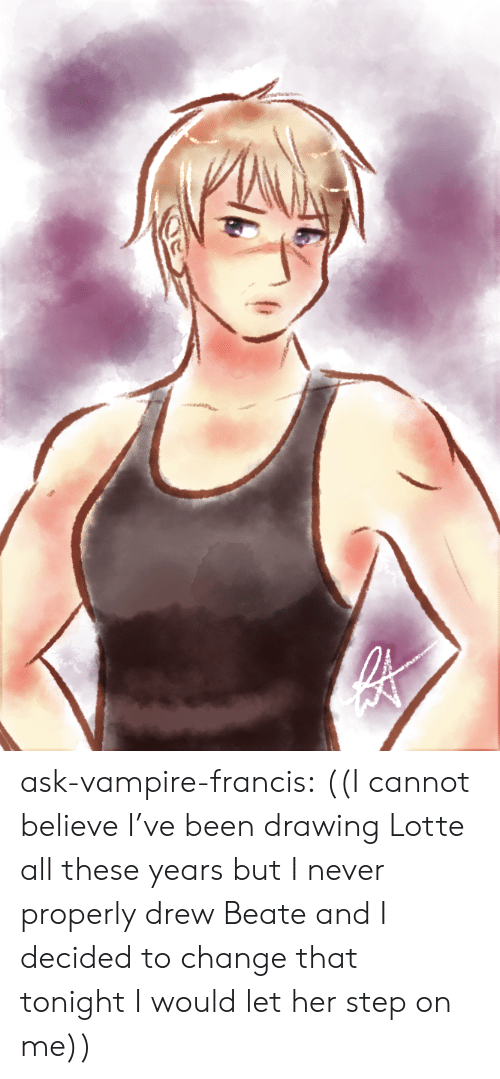 Tumblr, Blog, and Change: ask-vampire-francis:  ((I cannot believe I've been drawing Lotte all these years but I never properly drew Beate and I decided to change that tonight I would let her step on me))