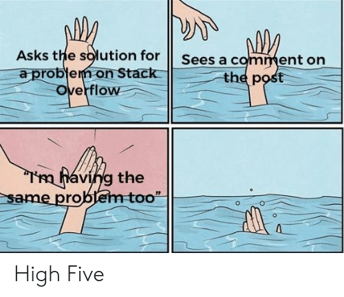 high five: Asks the solution for  a probfem on Stack  overflow  Sees a comment on  the p  aving the  It  same pro High Five