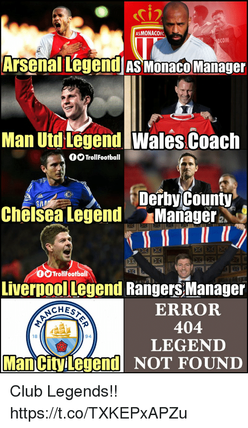 Arsenal, Chelsea, and Club: ASMONACOF  COM  Arsenal Legend as monaco Manage  Man Utd Legend  Wales Coach  OO TrollFootball  Derby County  Chëlsea Legend Manager  TrollFootball  Liverpool Legend Rangers Manager  ERROR  404  LEGEND  18  94  Man cityilegendNOT FOUND Club Legends!! https://t.co/TXKEPxAPZu