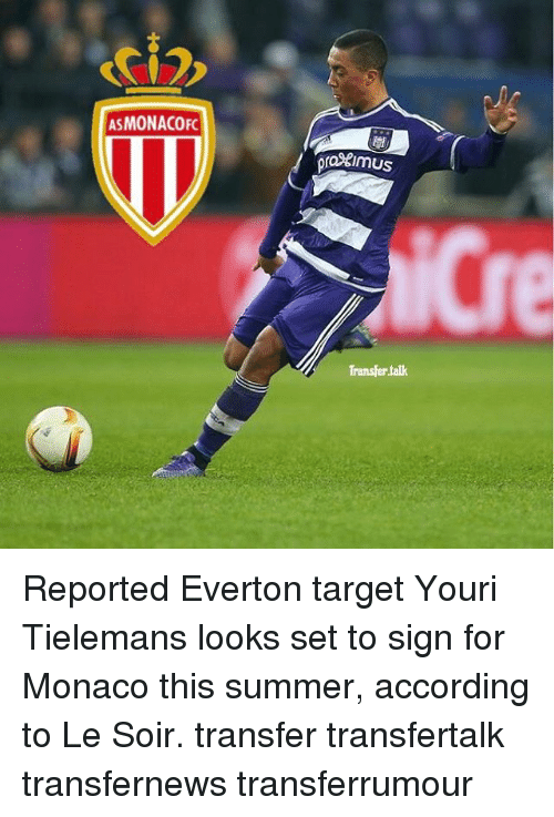 Everton, Memes, and Target: ASMONACOFc  ora Imus  Transfer talk Reported Everton target Youri Tielemans looks set to sign for Monaco this summer, according to Le Soir. transfer transfertalk transfernews transferrumour