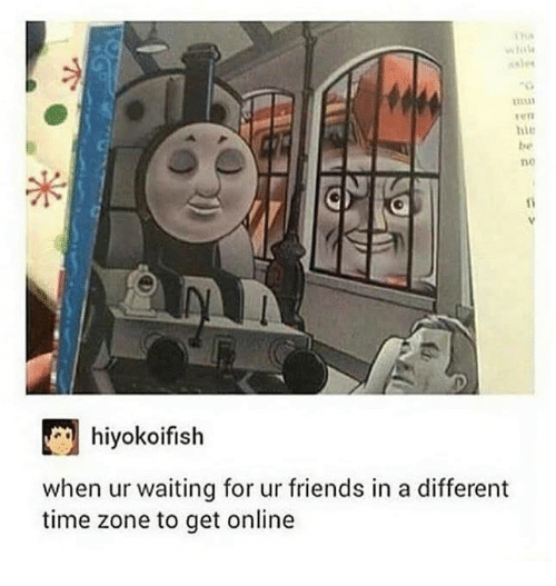Ass, Friends, and Funny: ASS  en  hie  be  no  hiyokoifish  when ur waiting for ur friends in a different  time zone to get online