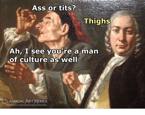 Ah I See: Ass or tits?  Thighs  Ah, I see you're a man  of culture as well  CLASSICALART MEMES  facebook.com/classicalartimemes