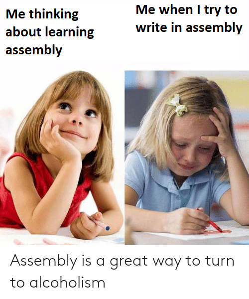 Is A: Assembly is a great way to turn to alcoholism