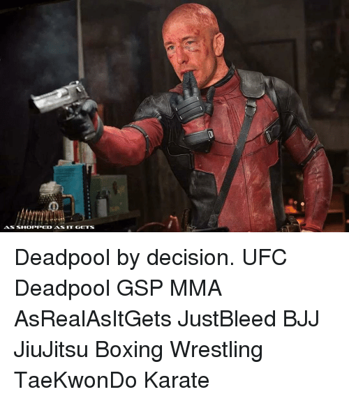 Memes, Ufc, and 🤖: ASSHOPPED AS IT GETS Deadpool by decision. UFC Deadpool GSP MMA AsRealAsItGets JustBleed BJJ JiuJitsu Boxing Wrestling TaeKwonDo Karate