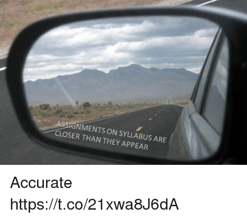 Closers: ASSIGNMENTS ON SYLLABUS ARE  CLOSER THAN THEY APPEAR Accurate https://t.co/21xwa8J6dA