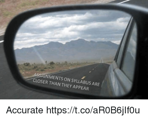 Closers: ASSIGNMENTS ON SYLLABUS ARE  CLOSER THAN THEY APPEAR Accurate https://t.co/aR0B6jIf0u
