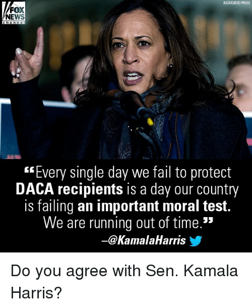 """kamala: ASSOCIATED PRESS  FOX  NEWS  """"Every single day we fail to protect  DACA recipients is a day our country  is failing an important moral test.  We are running out of time.  ー@KamalaHarris步 Do you agree with Sen. Kamala Harris?"""