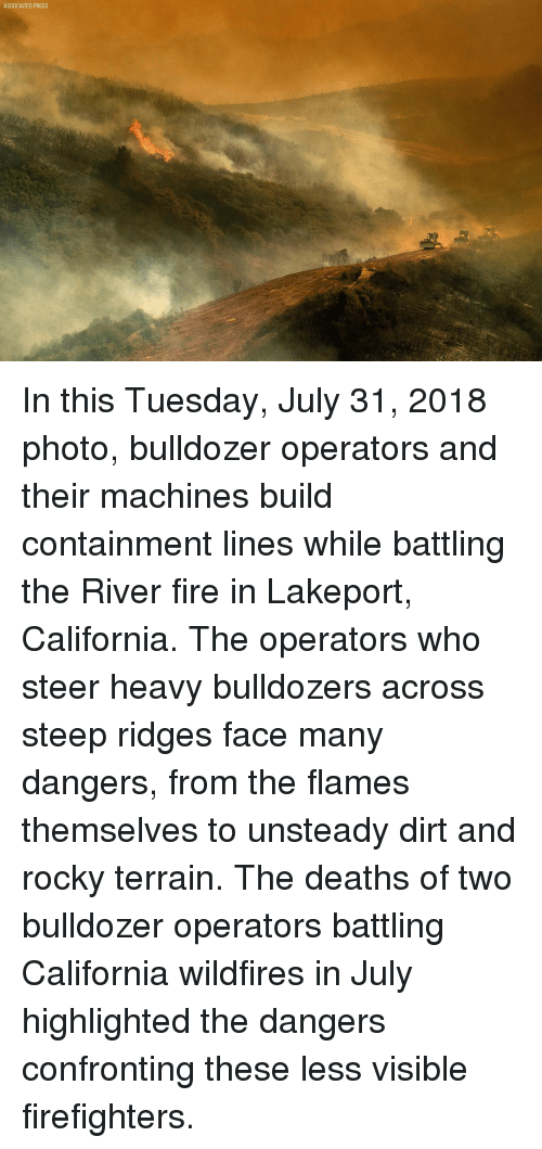 Fire, Memes, and Rocky: ASSOCIATED PRESS In this Tuesday, July 31, 2018 photo, bulldozer operators and their machines build containment lines while battling the River fire in Lakeport, California. The operators who steer heavy bulldozers across steep ridges face many dangers, from the flames themselves to unsteady dirt and rocky terrain. The deaths of two bulldozer operators battling California wildfires in July highlighted the dangers confronting these less visible firefighters.