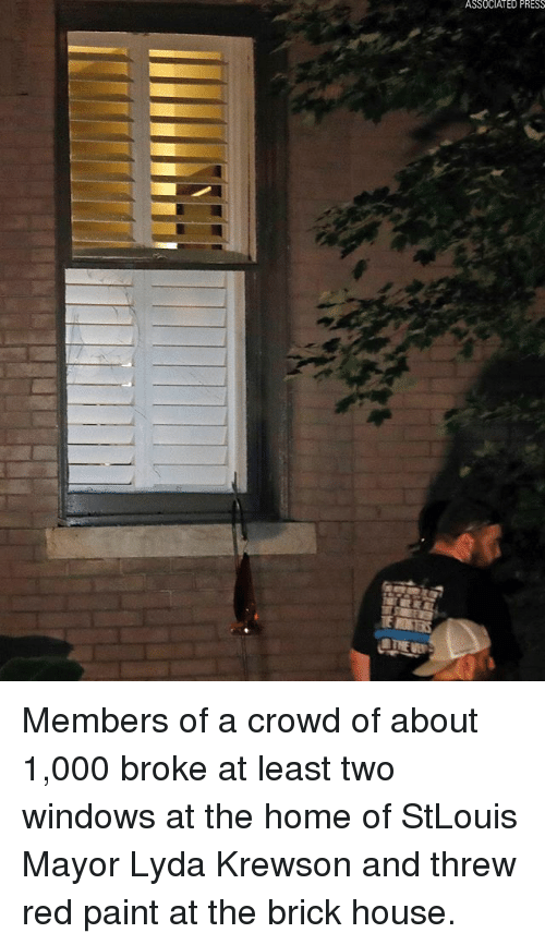 Memes, Windows, and Home: ASSOCIATED PRESS Members of a crowd of about 1,000 broke at least two windows at the home of StLouis Mayor Lyda Krewson and threw red paint at the brick house.