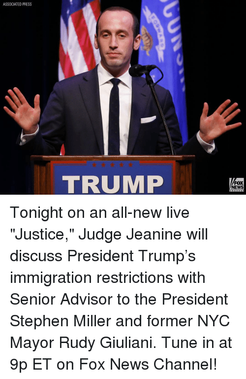 """Giuliani: ASSOCIATED PRESS  TRUMP  FOX  NEWS Tonight on an all-new live """"Justice,"""" Judge Jeanine will discuss President Trump's immigration restrictions with Senior Advisor to the President Stephen Miller and former NYC Mayor Rudy Giuliani. Tune in at 9p ET on Fox News Channel!"""