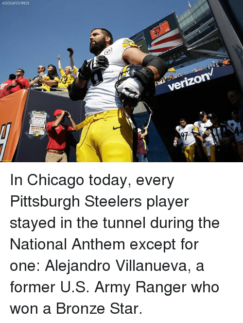 Chicago, Memes, and Pittsburgh Steelers: ASSOCIATED PRESS  verizon In Chicago today, every Pittsburgh Steelers player stayed in the tunnel during the National Anthem except for one: Alejandro Villanueva, a former U.S. Army Ranger who won a Bronze Star.