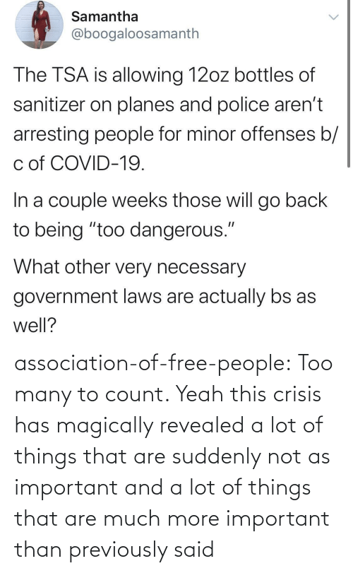 association: association-of-free-people:  Too many to count.     Yeah this crisis has magically revealed a lot of things that are suddenly not as important and a lot of things that are much more important than previously said