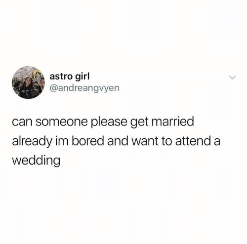 astro: astro girl  @andreangvyen  can someone please get married  already im bored and want to attend a  wedding