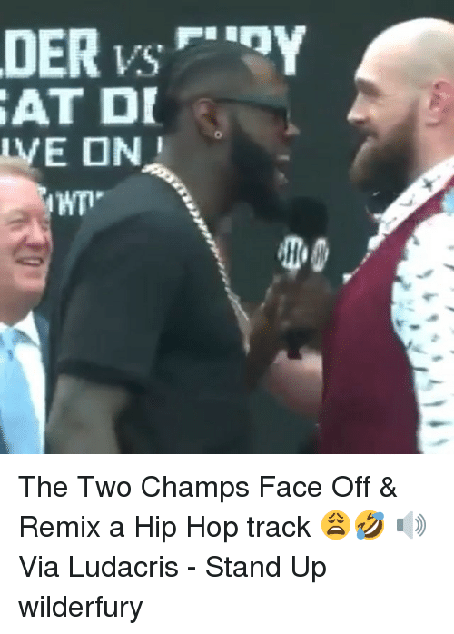 Ludacris, Memes, and Hip Hop: AT D The Two Champs Face Off & Remix a Hip Hop track 😩🤣 🔊Via Ludacris - Stand Up wilderfury