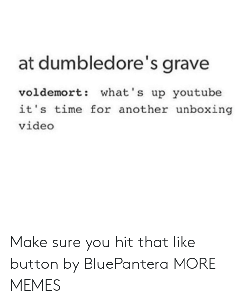 Dank, Memes, and Target: at dumbledore's grave  voldemort: what's up youtube  it's time for another unboxing  video Make sure you hit that like button by BluePantera MORE MEMES