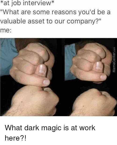 """Memes, 🤖, and Dark: *at job interview  """"What are some reasons you'd be a  valuable asset to our company?""""  me What dark magic is at work here?!"""