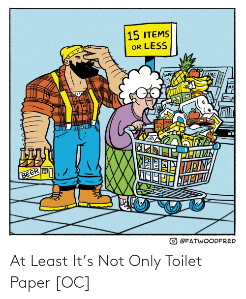 At Least: At Least It's Not Only Toilet Paper [OC]