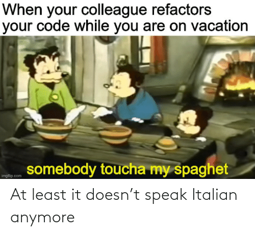 speak: At least it doesn't speak Italian anymore