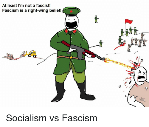 Socialism, Belief, and Fascism: At least l'm not a fascist!  Fascism is a right-wing belief!  誼.  下  .