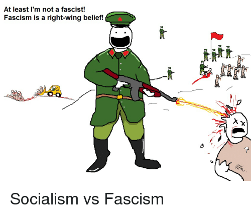 Politics, Socialism, and Belief: At least l'm not a fascist!  Fascism is a right-wing belief!  f/