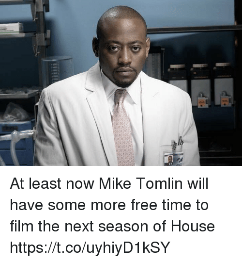 Football, Mike Tomlin, and Nfl: At least now Mike Tomlin will have some more free time to film the next season of House https://t.co/uyhiyD1kSY
