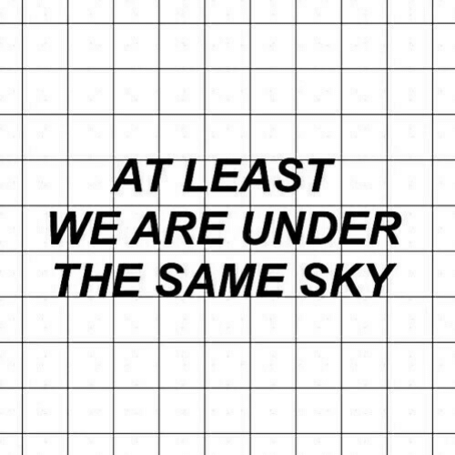 Sky, Same, and The: |-| AT LEAST  UNDER  WE ARE  THE SAME SKY