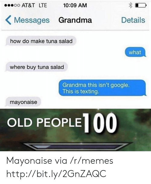Google, Grandma, and Memes: AT&T LTE  10:09 AM  Messages Grandma Details  how do make tuna salad  what  where buy tuna salad  Grandma this isn't google.  This is texting.  mayonaise  OLD PEOPLE Mayonaise via /r/memes http://bit.ly/2GnZAQC