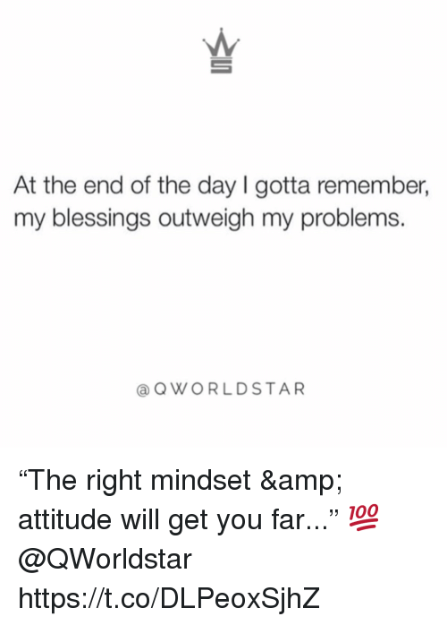 "Attitude, Blessings, and Amp: At the end of the day I gotta remember,  my blessings outweigh my problems.  @QWORLDSTAR ""The right mindset & attitude will get you far..."" 💯 @QWorldstar https://t.co/DLPeoxSjhZ"