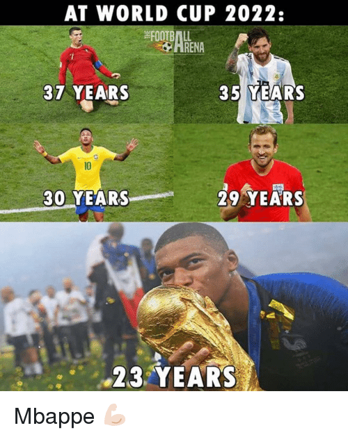 Football, Memes, and World Cup: AT WORLD CUP 2022:  FOOTBALL  HRENA  37 YEARS  35 YEARS  10  30 YEARS  29 YEARS  23 YEAR'S Mbappe 💪🏻