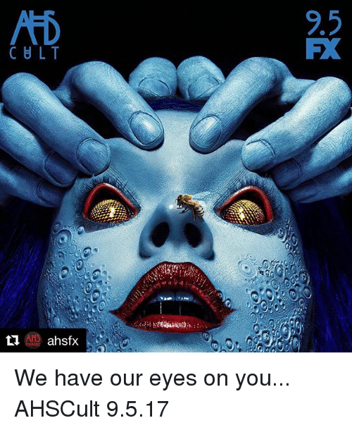 Memes, 🤖, and You: AtD  9.5  FX We have our eyes on you... AHSCult 9.5.17
